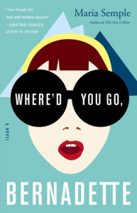 Where Did You Go Bernadette - Maria Semple